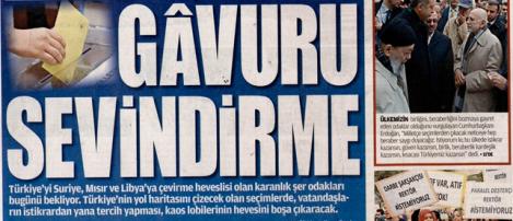 """Akit, Vakit'tir: Seçim günü """"Gâvuru sevindirmeyin"""" manşeti atınca, AKP borazanı, Irkçı, Demokrasi ve Yahudi Düşmanımıdır?"""