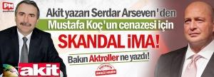 akit_yazari_serdar_arseven_den_mustafa_koc_un_cenazesi_icin_skandal_ima_bakin_aktroller_ne_yazdi_h121415_66108